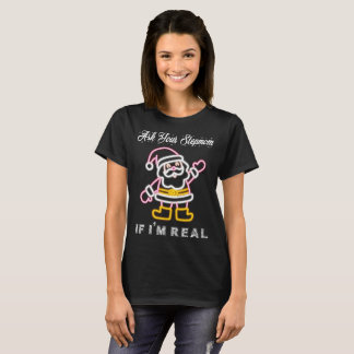Ask Your Stepmom If Im Real  Santa Claus Christmas T-Shirt