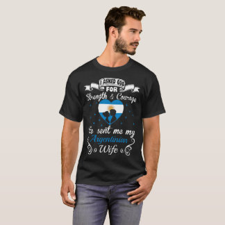 Asked God Strength Courage Sent Argentinian Wife T-Shirt