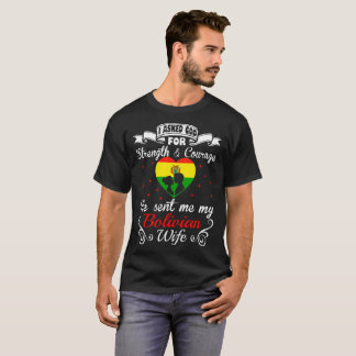 Asked God Strength Courage Sent Bolivian Wife Tees