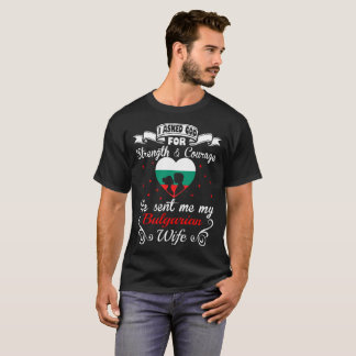 Asked God Strength Courage Sent Bulgarian Wife Tee
