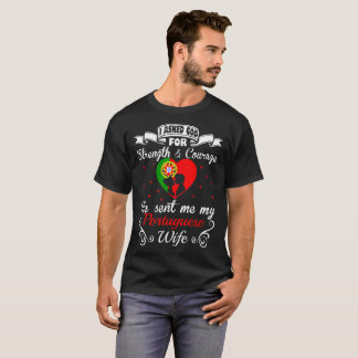Asked God Strength Courage Sent Portuguese Wife T-Shirt