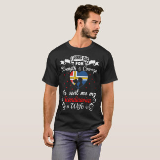 Asked God Strength Courage Sent Scandinavian Wife T-Shirt