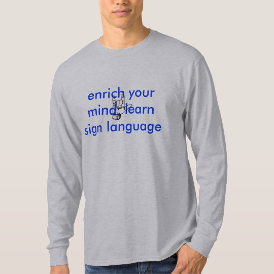 ASL: enrich your mind, learn sign language T-Shirt