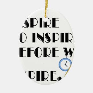 Aspire To inspire before we expire. Ceramic Oval Ornament