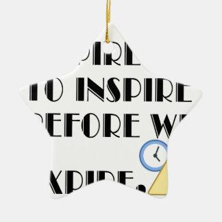 Aspire To inspire before we expire. Ceramic Star Ornament