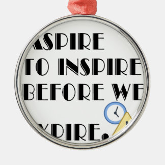 Aspire To inspire before we expire. Silver-Colored Round Ornament