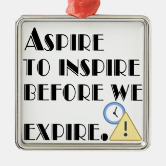 Aspire To inspire before we expire. Silver-Colored Square Ornament