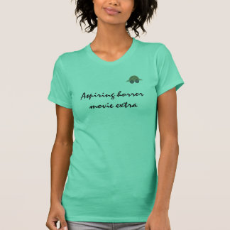 Aspiring horror movie extra t shirt