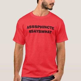 ASSSPHINCTERSAYSWHAT T-Shirt