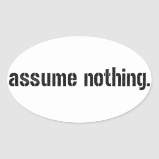 Assume Nothing. Oval Sticker