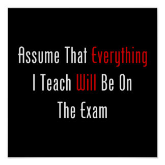 Assume That Everything Will Be On The Exam Poster