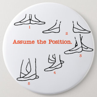 Assume the Position Ballet Gifts 6 Inch Round Button