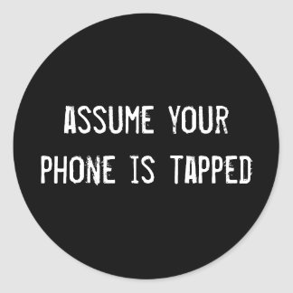assume your phone is tapped round sticker
