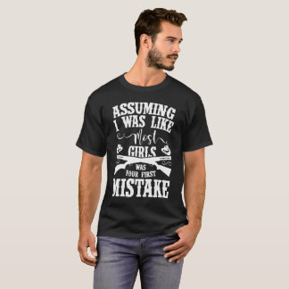 Assuming I Was Like Most Girls Gift Tee