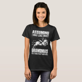 Assuming I Was Like Most Grandmas Was Your First M T-Shirt