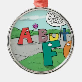 Asterisk Taker Metal Ornament
