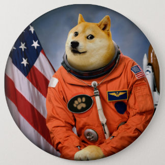 astronaut dog  - doge - shibe - doge memes 6 inch round button