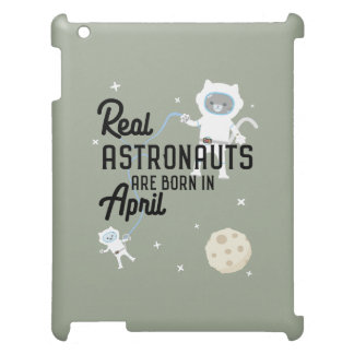 Astronauts are born in April Zg6v6 iPad Cases