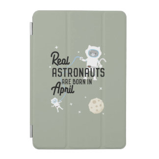 Astronauts are born in April Zg6v6 iPad Mini Cover