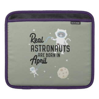 Astronauts are born in April Zg6v6 Sleeves For iPads