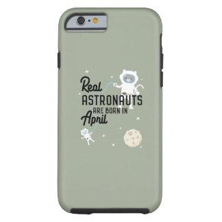 Astronauts are born in April Zg6v6 Tough iPhone 6 Case