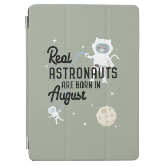 Astronauts are born in August Ztw1w iPad Air Cover