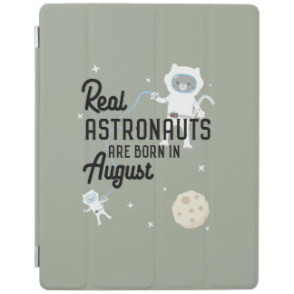 Astronauts are born in August Ztw1w iPad Cover