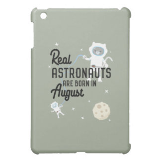 Astronauts are born in August Ztw1w iPad Mini Covers