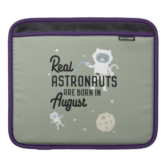 Astronauts are born in August Ztw1w iPad Sleeves