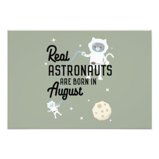 Astronauts are born in August Ztw1w Photo Print