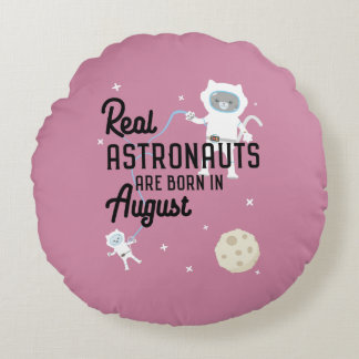 Astronauts are born in August Ztw1w Round Pillow