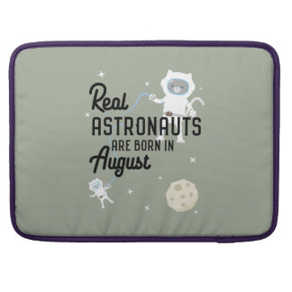 Astronauts are born in August Ztw1w Sleeves For MacBook Pro