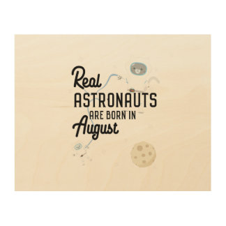 Astronauts are born in August Ztw1w Wood Prints