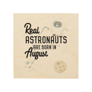 Astronauts are born in August Ztw1w Wood Wall Art