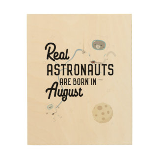 Astronauts are born in August Ztw1w Wood Wall Decor