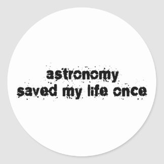 Astronomy Saved My Life Once Round Sticker