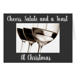 **AT CHRISTMAS** CHEERS, SALUTE AND TOAST TO YOU CARD