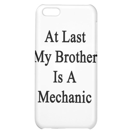 At Last My Brother Is A Mechanic Case For iPhone 5C