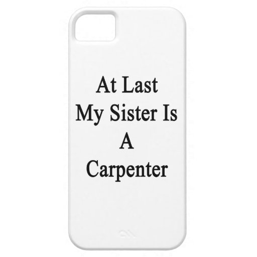 At Last My Sister Is A Carpenter Case For iPhone 5/5S