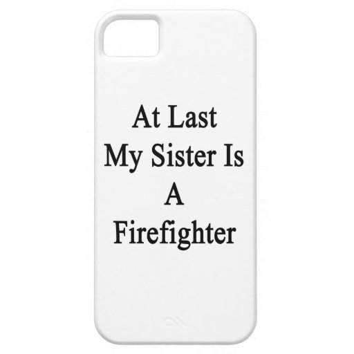 At Last My Sister Is A Firefighter iPhone 5/5S Cover