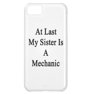 At Last My Sister Is A Mechanic iPhone 5C Cover