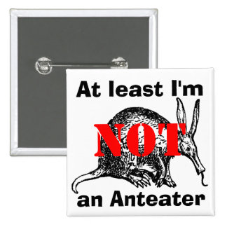 At least I'm NOT an Anteater! 2 Inch Square Button
