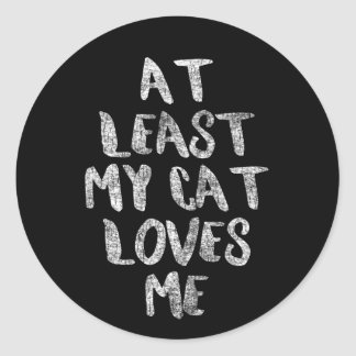 At least my cats love me classic round sticker
