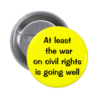 At least the war on civil rights is going well 2 inch round button