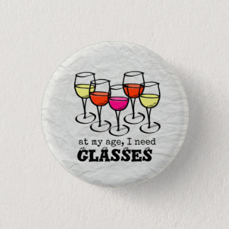 At My Age, I Need Glasses Wine Humor 1 Inch Round Button