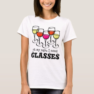 At My Age, I Need Glasses Wine Humor T-Shirt