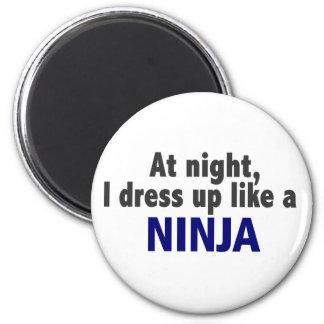 At Night I Dress Up Like A Ninja Magnets