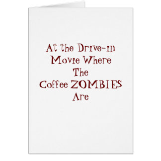 At the Drive-in Movie Where The Coffee ZOMBIES ... Greeting Card