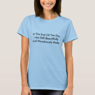 At The End Of The Day I Am Still Beautifully An... T-Shirt