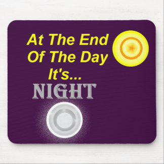 At The End Of The Day Mouse Pad